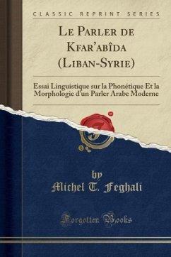 9780243983575 - Feghali, Michel T.: Le Parler de Kfar´abîda (Liban-Syrie) - Liv