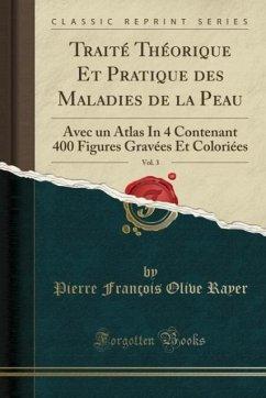 9780243983896 - Rayer, Pierre François Olive: Traité Théorique Et Pratique des Maladies de la Peau, Vol. 3 - Liv