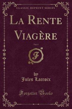 9780243981403 - Lacroix, Jules: La Rente Viagère, Vol. 1 (Classic Reprint) - Liv