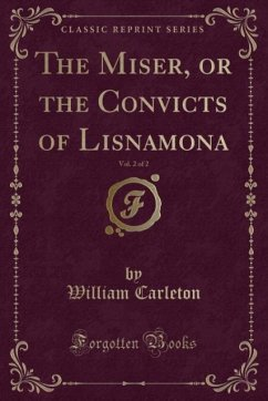 9780243982868 - Carleton, William: The Miser, or the Convicts of Lisnamona, Vol. 2 of 2 (Classic Reprint) - Book