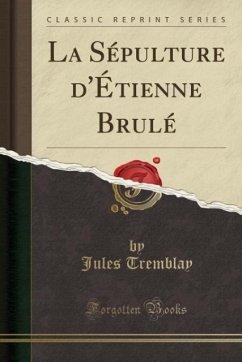 9780243982653 - Tremblay, Jules: La Sépulture d´Étienne Brulé (Classic Reprint) - كتاب