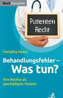 Behandlungsfehler - Was tun? - Haack, Hansjörg