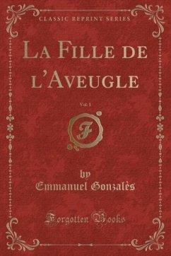 9780243982455 - Gonzalès, Emmanuel: La Fille de l´Aveugle, Vol. 1 (Classic Reprint) - Book