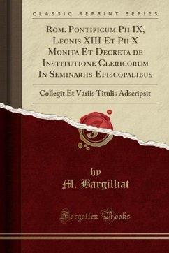 9780243984312 - Bargilliat, M.: Rom. Pontificum Pii IX, Leonis XIII Et Pii X Monita Et Decreta de Institutione Clericorum In Seminariis Episcopalibus - Liv