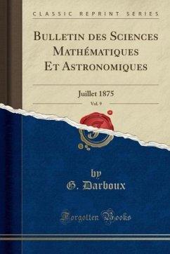 9780243985371 - Darboux, G.: Bulletin des Sciences Mathématiques Et Astronomiques, Vol. 9 - Liv