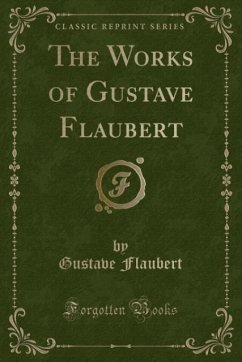 9780243985388 - Flaubert, Gustave: The Works of Gustave Flaubert (Classic Reprint) - Liv