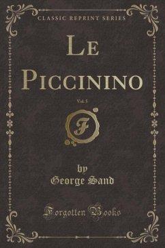 9780243982332 - Sand, George: Le Piccinino, Vol. 5 (Classic Reprint) - كتاب