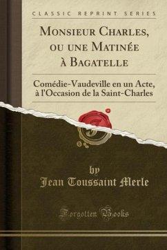 9780243986910 - Merle, Jean Toussaint: Monsieur Charles, ou une Matinée à Bagatelle - Liv