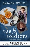 Egg and Soldiers: A Childhood Memoir (with Postcards from the Present) by Damien Trench