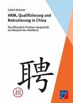 HRM, Qualifizierung und Rekrutierung in China - Dettmer, Isabel