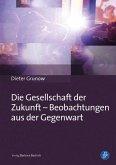 Die Gesellschaft der Zukunft - Beobachtungen aus der Gegenwart (eBook, PDF)