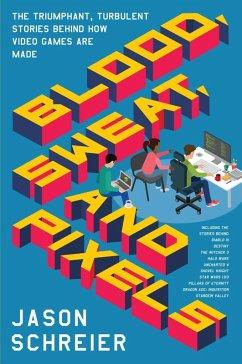 Blood, Sweat, and Pixels (eBook, ePUB)