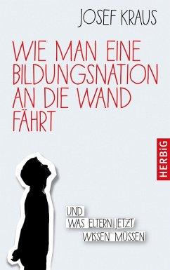 Wie man eine Bildungsnation an die Wand fährt (eBook, ePUB) - Kraus, Josef