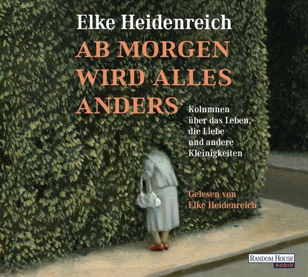 Ab morgen wird alles anders, 2 Audio-CDs von Elke