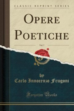 9780243991778 - Frugoni, Carlo Innocenzo: Opere Poetiche, Vol. 7 (Classic Reprint) - Book