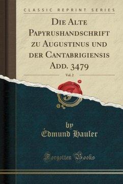 9780243990009 - Hauler, Édmund: Die Alte Papyrushandschrift zu Augustinus und der Cantabrigiensis Add. 3479, Vol. 2 (Classic Reprint) - Book