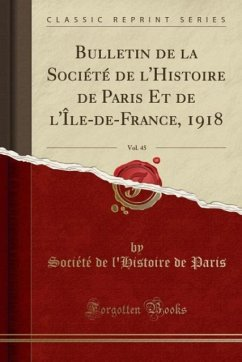 9780243989072 - Paris, Société de l´Histoire de: Bulletin de la Société de l´Histoire de Paris Et de l´Île-de-France, 1918, Vol. 45 (Classic Reprint) - Liv