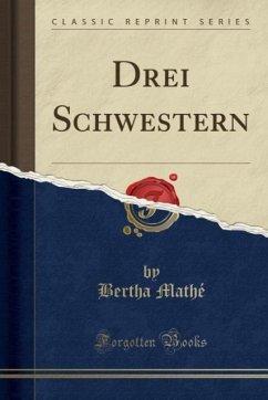 9780243996582 - Mathé, Bertha: Drei Schwestern (Classic Reprint) - Book