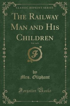 9780243990542 - Oliphant, Mrs.: The Railway Man and His Children, Vol. 1 of 3 (Classic Reprint) - Book