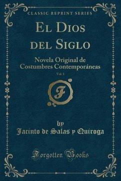 9780243996711 - Quiroga, Jacinto de Salas y: El Dios del Siglo, Vol. 1 - Book