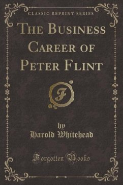 9780243991617 - Whitehead, Harold: The Business Career of Peter Flint (Classic Reprint) - Book