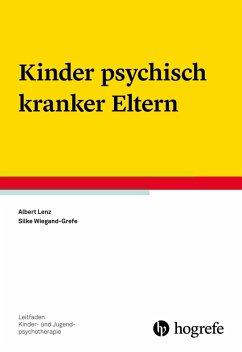 Kinder psychisch kranker Eltern (eBook, PDF) - Lenz, Albert; Wiegand-Grefe, Silke