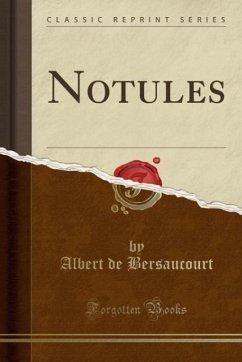 9780243996575 - Bersaucourt, Albert de: Notules (Classic Reprint) - Book
