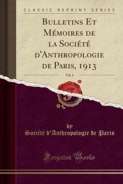 9780243990177 - Paris, Société d´Anthropologie de: Bulletins Et Mémoires de la Société d´Anthropologie de Paris, 1913, Vol. 4 (Classic Reprint) - Book
