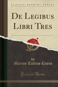 9780243989898 - Cicero, Marcus Tullius: De Legibus Libri Tres (Classic Reprint) - Libro