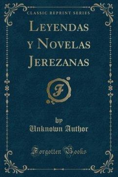9780243992393 - Author, Unknown: Leyendas y Novelas Jerezanas (Classic Reprint) - Book