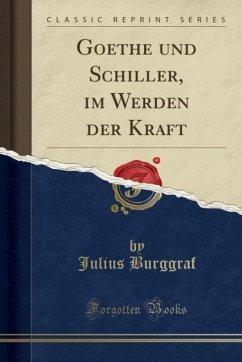 9780243999989 - Burggraf, Julius: Goethe und Schiller, im Werden der Kraft (Classic Reprint) - Book