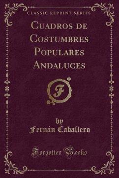 9780243996933 - Caballero, Fernán: Cuadros de Costumbres Populares Andaluces (Classic Reprint) - Book