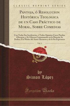 9780243995769 - López, Simon: Pantoja, ó Resolucion Histórica Teologica de un Caso Práctico de Moral, Sobre Comedias, Vol. 1 - Book