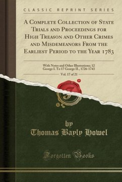 9780243995486 - Howel, Thomas Bayly: A Complete Collection of State Trials and Proceedings for High Treason and Other Crimes and Misdemeanors From the Earliest Period to the Year 1783, Vol. 17 of 21 - Book