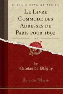 9780243998159 - Blégny, Nicolas de: Le Livre Commode des Adresses de Paris pour 1692, Vol. 2 (Classic Reprint) - Book
