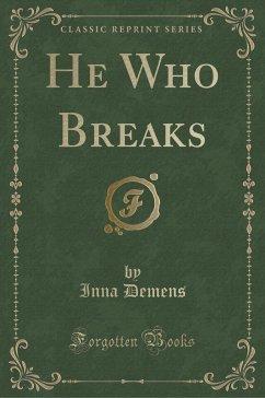 9780243993222 - Demens, Inna: He Who Breaks (Classic Reprint) - Book