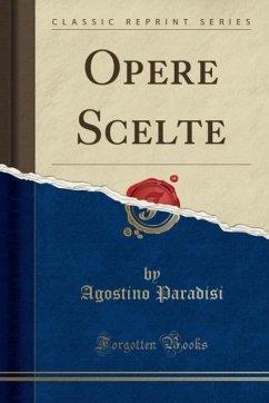 9780243994144 - Paradisi, Agostino: Opere Scelte (Classic Reprint) - کتاب