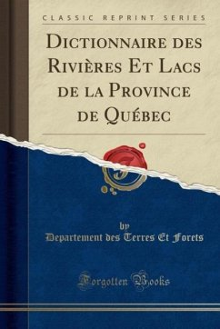 9780243990276 - Forets, Departement des Terres Et: Dictionnaire des Rivières Et Lacs de la Province de Québec (Classic Reprint) - Book