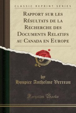 9780243990429 - Verreau, Hospice Anthelme: Rapport sur les Résultats de la Recherche des Documents Relatifs au Canada en Europe (Classic Reprint) - Book