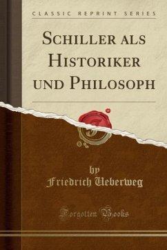 9780243998876 - Ueberweg, Friedrich: Schiller als Historiker und Philosoph (Classic Reprint) - Book
