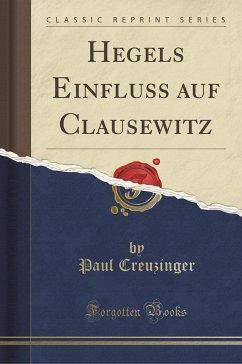 9780243995516 - Creuzinger, Paul: Hegels Einfluss auf Clausewitz (Classic Reprint) - Book