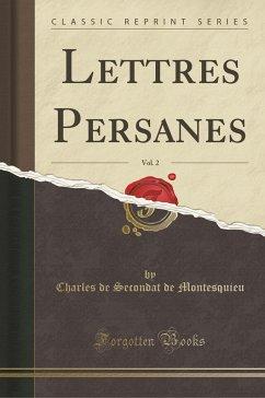 9780243993031 - Montesquieu, Charles de Secondat de: Lettres Persanes, Vol. 2 (Classic Reprint) - Book