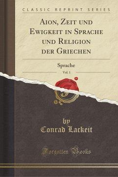 9780243992591 - Lackeit, Conrad: Aion, Zeit und Ewigkeit in Sprache und Religion der Griechen, Vol. 1 - Book