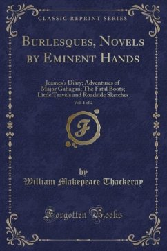 9780243996087 - Thackeray, William Makepeace: Burlesques, Novels by Eminent Hands, Vol. 1 of 2 - Book