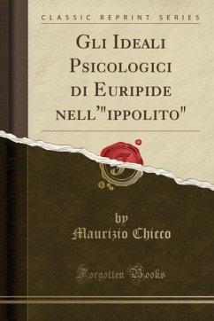 9780243999903 - Chicco, Maurizio: Gli Ideali Psicologici di Euripide nell´´´ippolito´´ (Classic Reprint) - Book