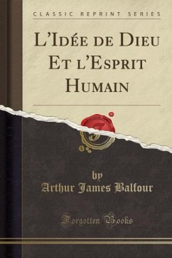 9780243994380 - Balfour, Arthur James: L´Idée de Dieu Et l´Esprit Humain (Classic Reprint) - Book