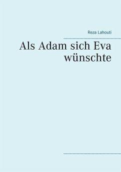Als Adam sich Eva wünschte - Lahouti, Reza