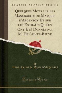 9780243997237 - d´Argenson, René-Louis de Voyer: Quelques Mots sur les Manuscrits du Marquis d´Argenson Et sur les Extraits Qui en Ont Été Donnés par M. De Sainte-Beuve (Classic Reprint) - Book