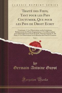 9780243994953 - Guyot, Germain-Antoine: Traité des Fiefs, Tant pour les Pays Coutumier, Que pour les Pays de Droit Ecrit, Vol. 1 - Book