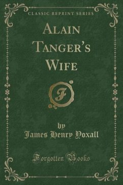 9780243993642 - Yoxall, James Henry: Alain Tanger´s Wife (Classic Reprint) - Book